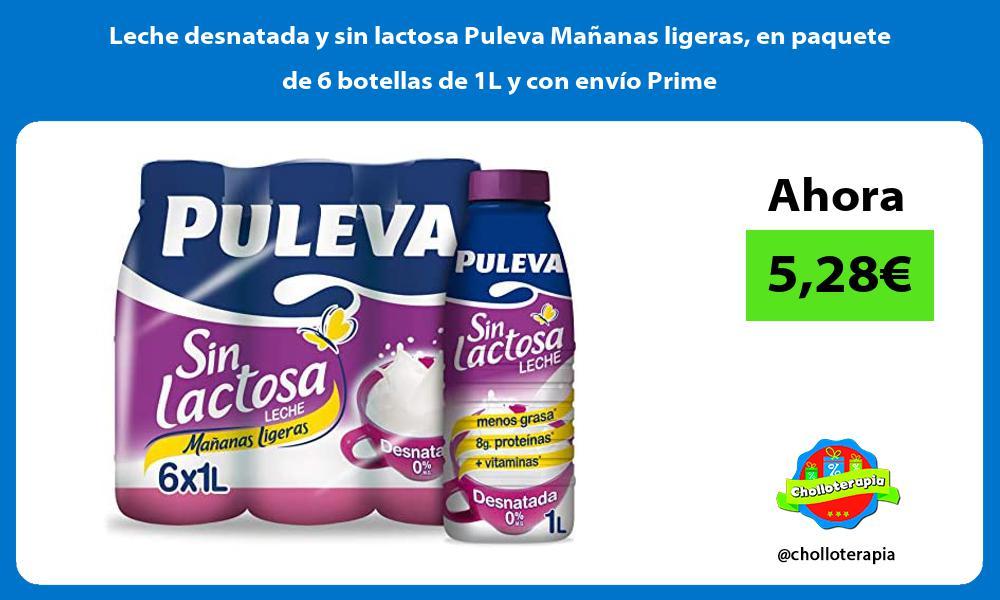 Leche desnatada y sin lactosa Puleva Mañanas ligeras en paquete de 6 botellas de 1L y con envío Prime