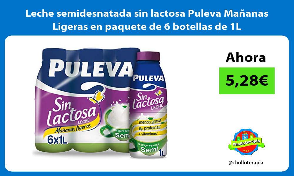 Leche semidesnatada sin lactosa Puleva Mañanas Ligeras en paquete de 6 botellas de 1L