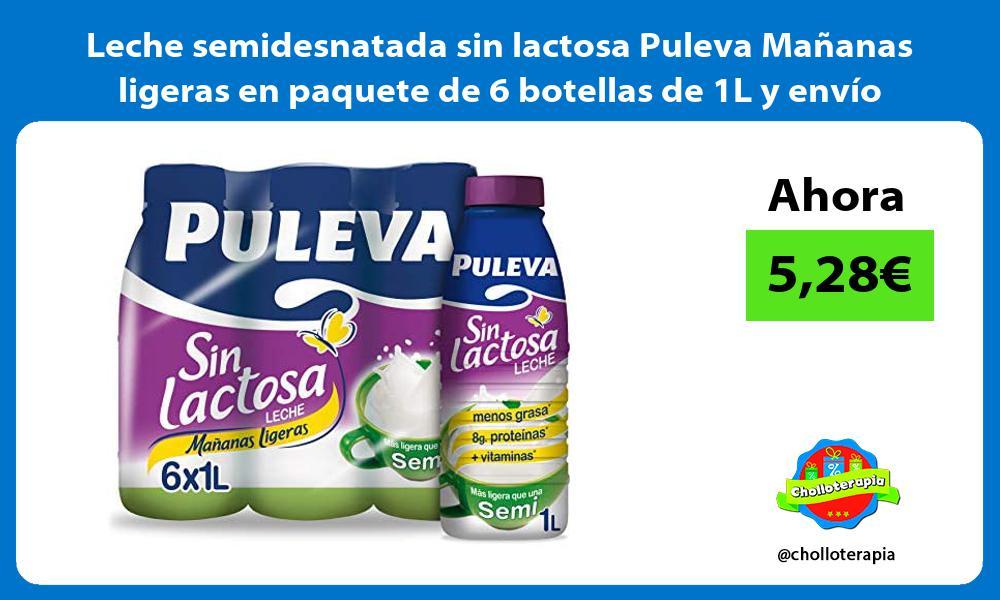 Leche semidesnatada sin lactosa Puleva Mañanas ligeras en paquete de 6 botellas de 1L y envío Prime