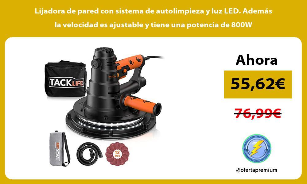 Lijadora de pared con sistema de autolimpieza y luz LED Además la velocidad es ajustable y tiene una potencia de 800W
