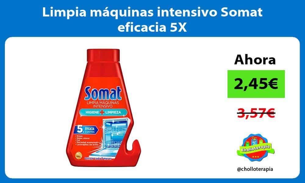 Limpia máquinas intensivo Somat eficacia 5X