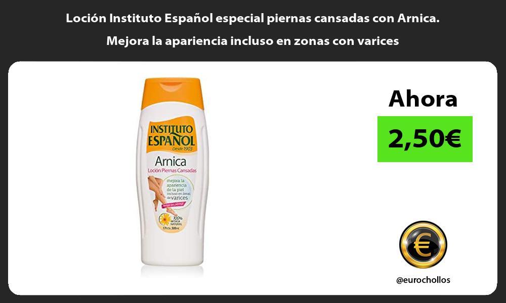 Loción Instituto Español especial piernas cansadas con Arnica Mejora la apariencia incluso en zonas con varices