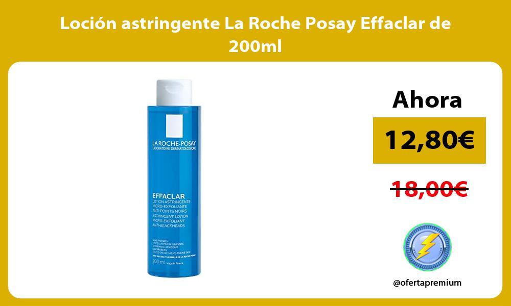 Loción astringente La Roche Posay Effaclar de 200ml
