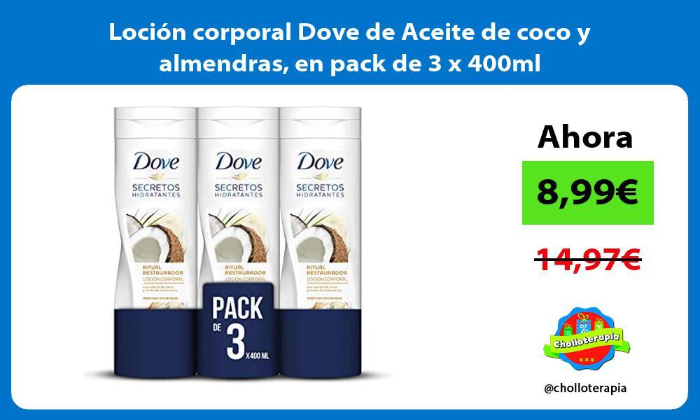 Loción corporal Dove de Aceite de coco y almendras en pack de 3 x 400ml
