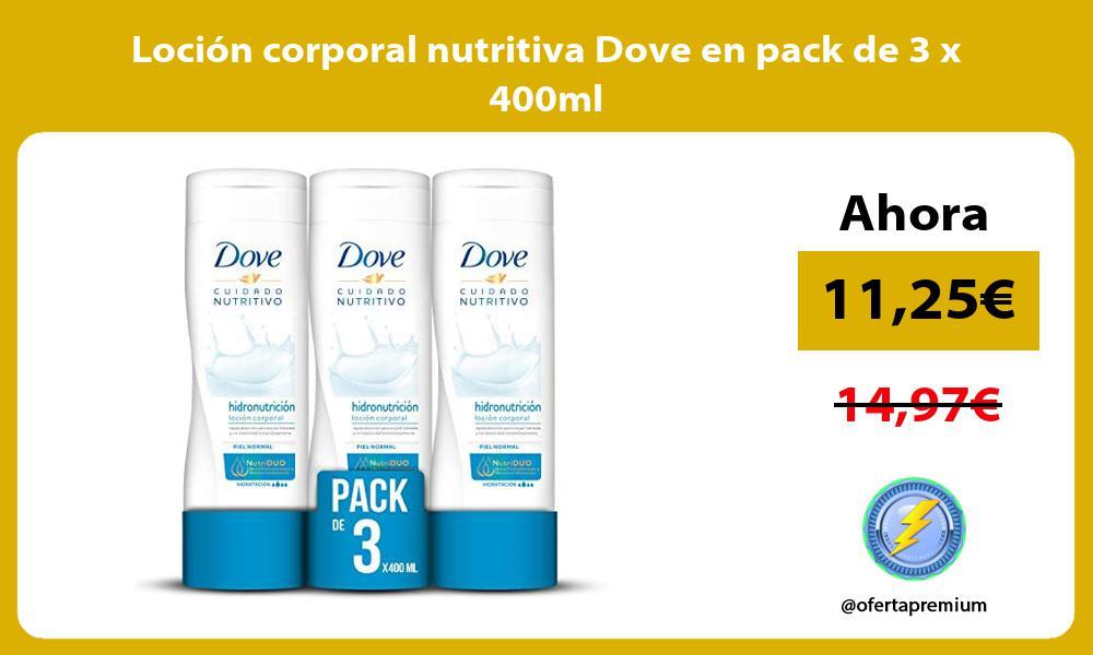 Loción corporal nutritiva Dove en pack de 3 x 400ml