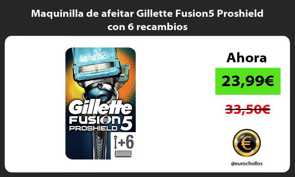 Maquinilla de afeitar Gillette Fusion5 Proshield con 6 recambios