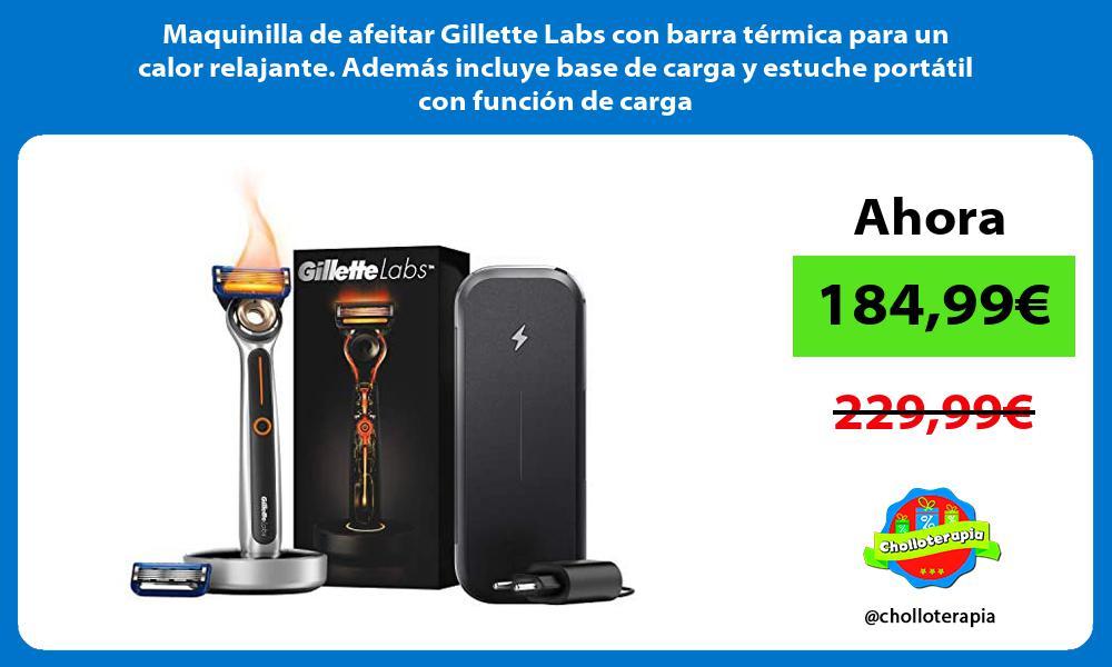 Maquinilla de afeitar Gillette Labs con barra térmica para un calor relajante Además incluye base de carga y estuche portátil con función de carga