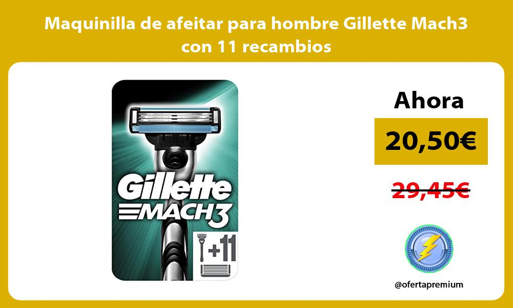 Maquinilla de afeitar para hombre Gillette Mach3 con 11 recambios
