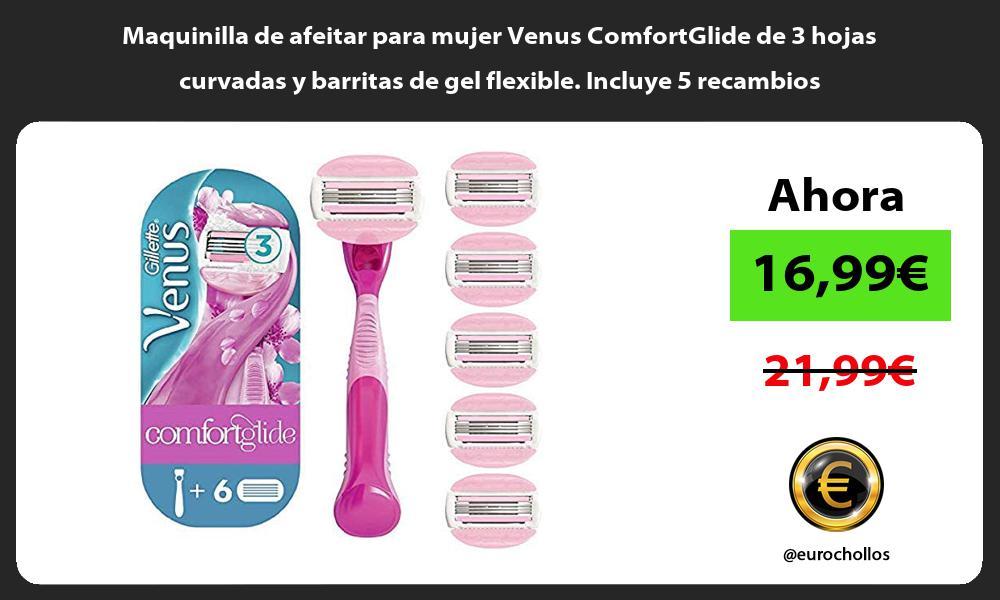 Maquinilla de afeitar para mujer Venus ComfortGlide de 3 hojas curvadas y barritas de gel flexible Incluye 5 recambios