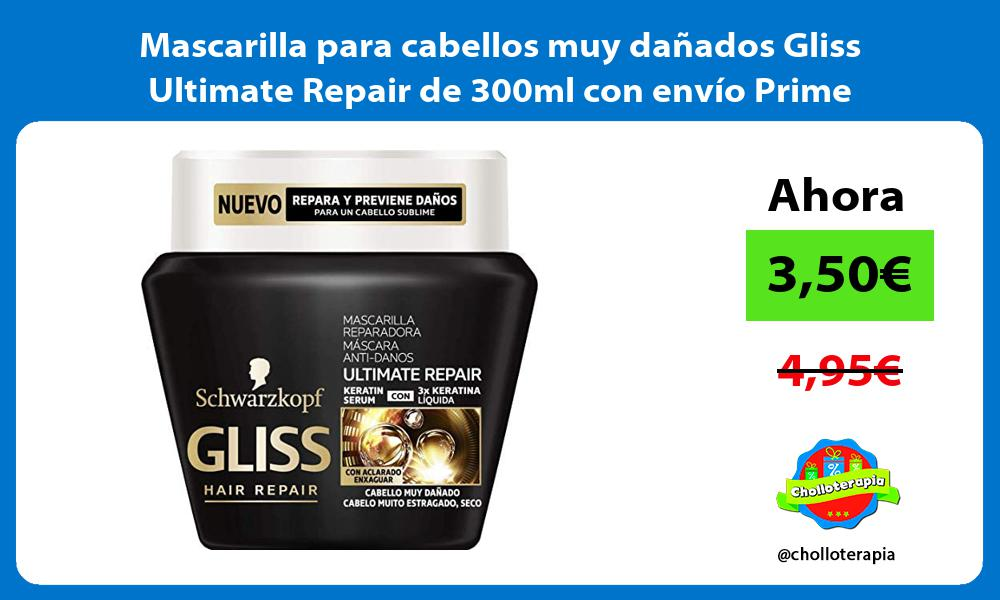 Mascarilla para cabellos muy dañados Gliss Ultimate Repair de 300ml con envío Prime