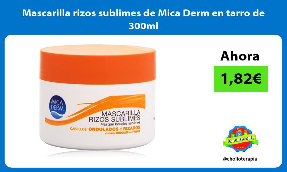 Mascarilla rizos sublimes de Mica Derm en tarro de 300ml