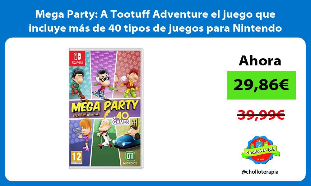Mega Party A Tootuff Adventure el juego que incluye más de 40 tipos de juegos para Nintendo Switch