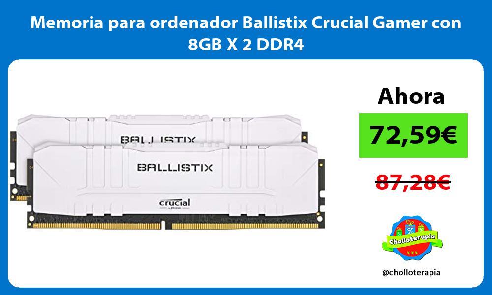 Memoria para ordenador Ballistix Crucial Gamer con 8GB X 2 DDR4