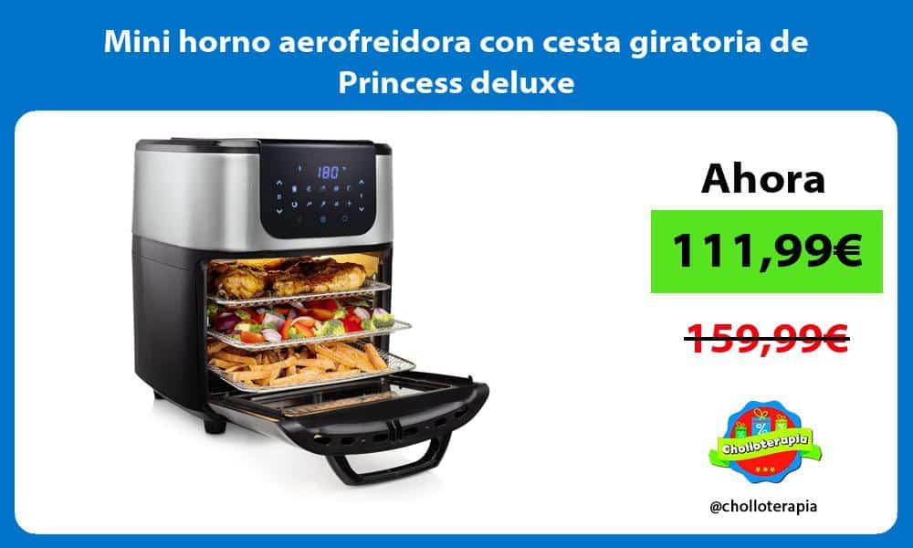Mini horno aerofreidora con cesta giratoria de Princess deluxe