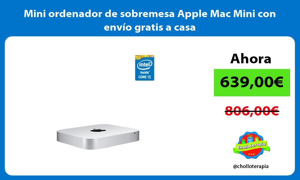 Mini ordenador de sobremesa Apple Mac Mini con envío gratis a casa