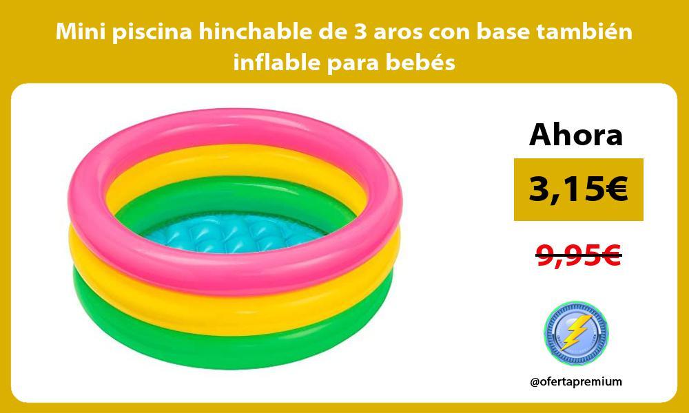 Mini piscina hinchable de 3 aros con base también inflable para bebés
