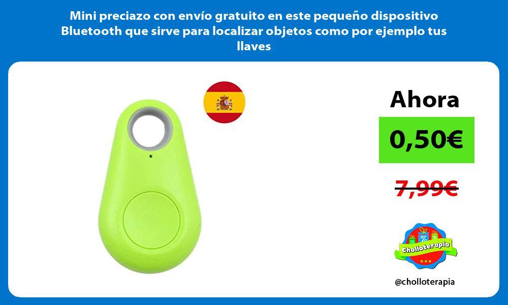 Mini preciazo con envío gratuito en este pequeño dispositivo Bluetooth que sirve para localizar objetos como por ejemplo tus llaves