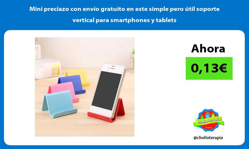 Mini preciazo con envío gratuito en este simple pero útil soporte vertical para smartphones y tablets