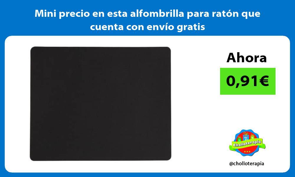 Mini precio en esta alfombrilla para ratón que cuenta con envío gratis
