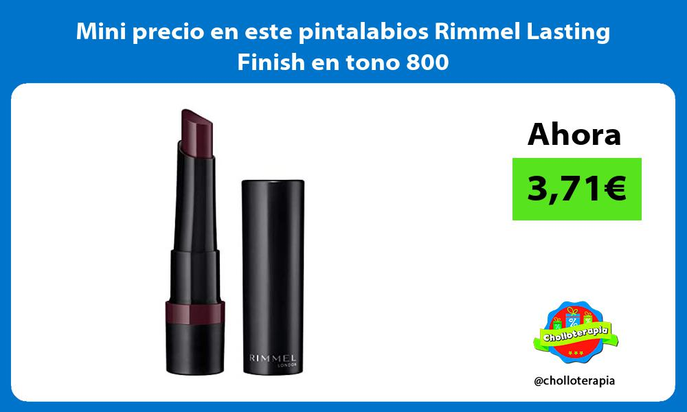 Mini precio en este pintalabios Rimmel Lasting Finish en tono 800