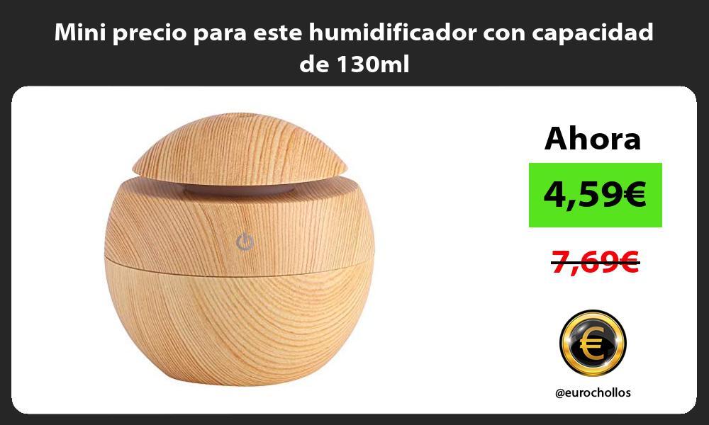 Mini precio para este humidificador con capacidad de 130ml