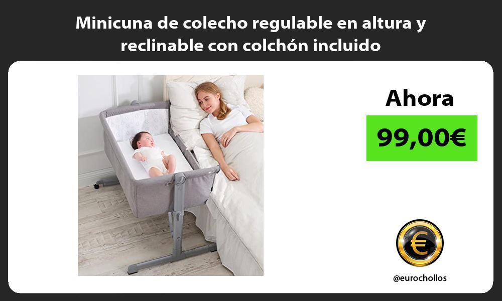 Minicuna de colecho regulable en altura y reclinable con colchón incluido