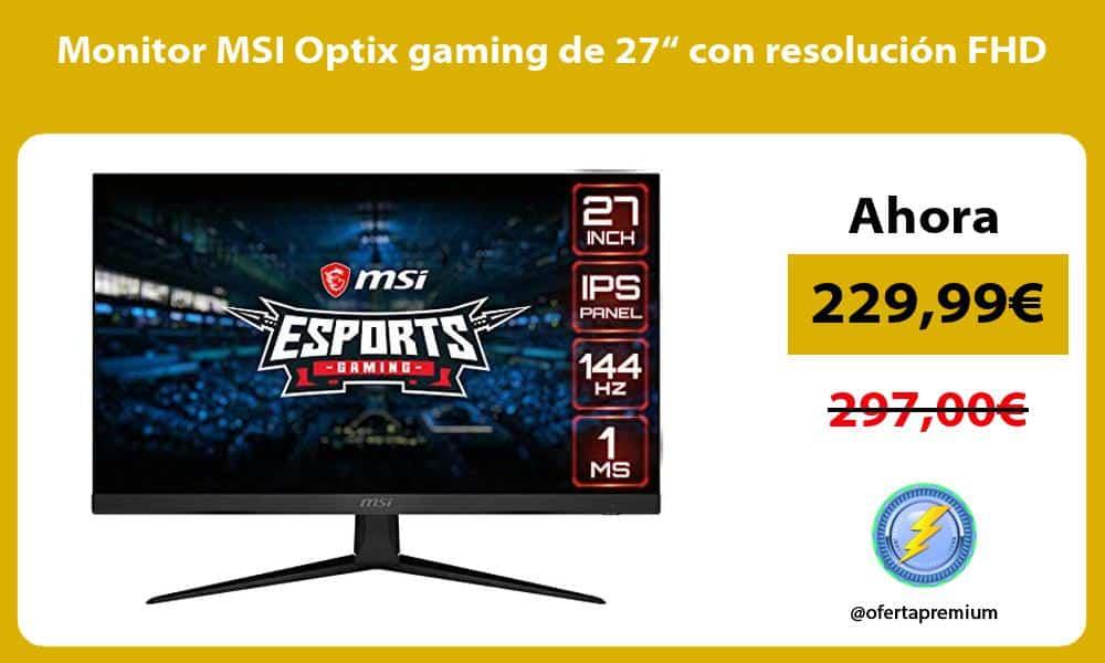 """Monitor MSI Optix gaming de 27"""" con resolución FHD"""