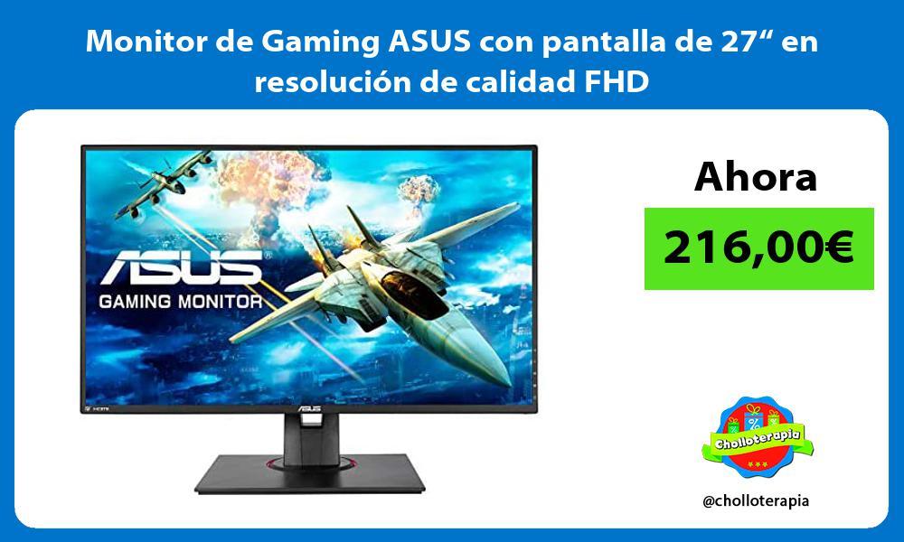"""Monitor de Gaming ASUS con pantalla de 27"""" en resolución de calidad FHD"""