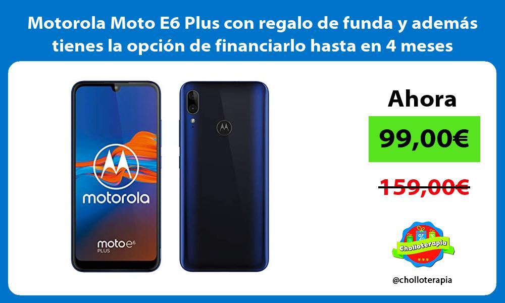 Motorola Moto E6 Plus con regalo de funda y además tienes la opción de financiarlo hasta en 4 meses