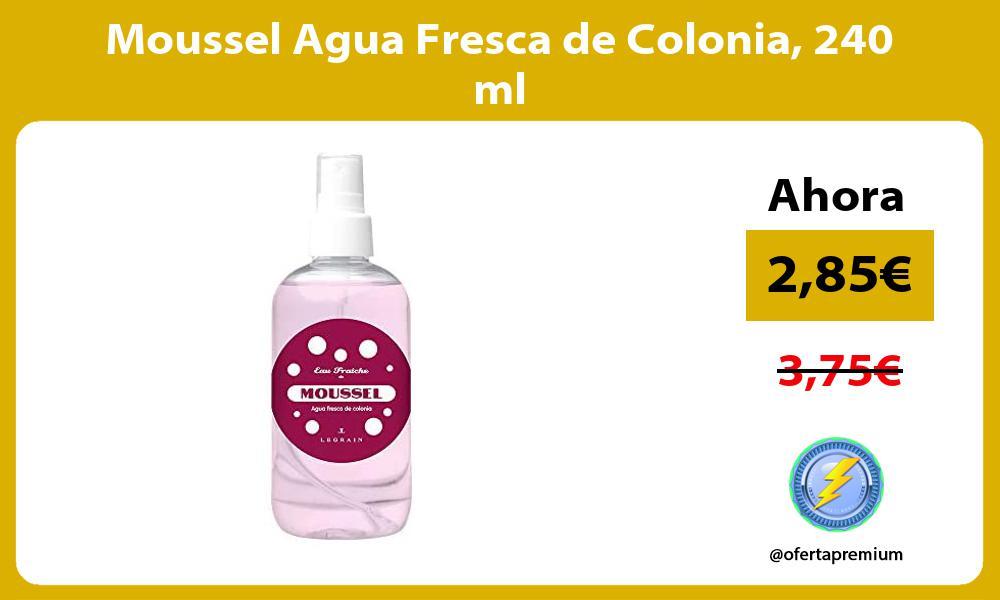 Moussel Agua Fresca de Colonia 240 ml