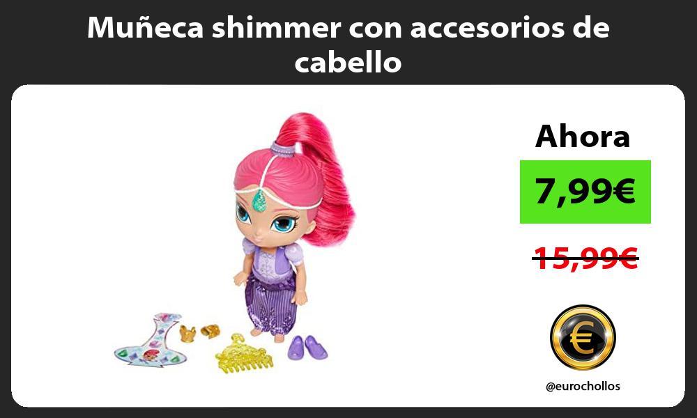 Muñeca shimmer con accesorios de cabello