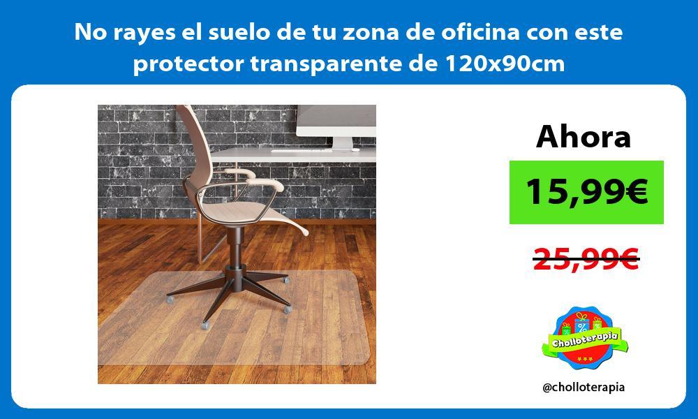 No rayes el suelo de tu zona de oficina con este protector transparente de 120x90cm