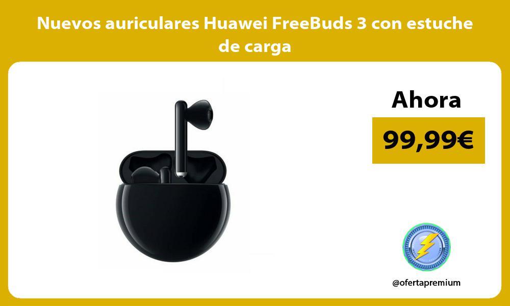 Nuevos auriculares Huawei FreeBuds 3 con estuche de carga
