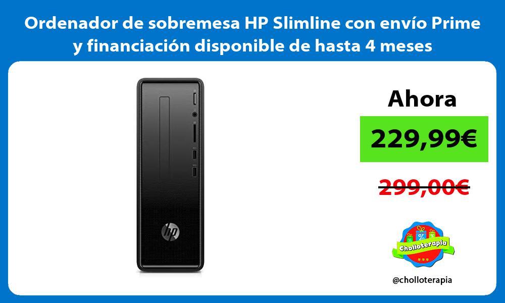 Ordenador de sobremesa HP Slimline con envío Prime y financiación disponible de hasta 4 meses