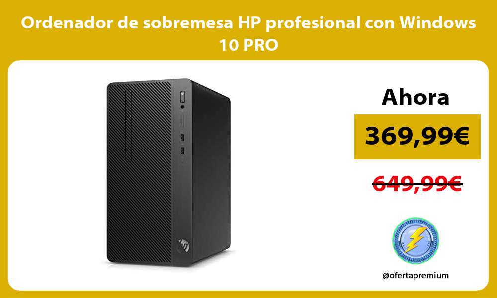 Ordenador de sobremesa HP profesional con Windows 10 PRO