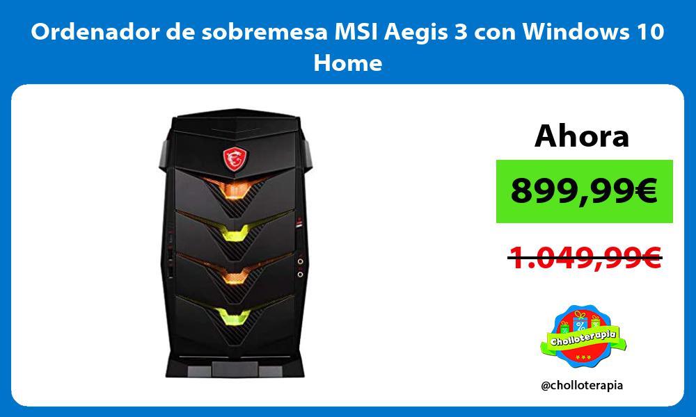 Ordenador de sobremesa MSI Aegis 3 con Windows 10 Home