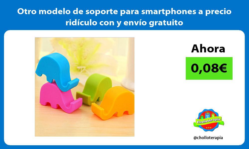 Otro modelo de soporte para smartphones a precio ridículo con y envío gratuito