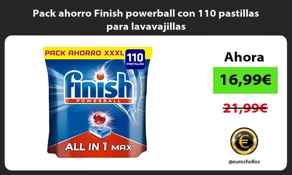 Pack ahorro Finish powerball con 110 pastillas para lavavajillas