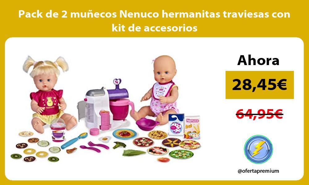 Pack de 2 muñecos Nenuco hermanitas traviesas con kit de accesorios