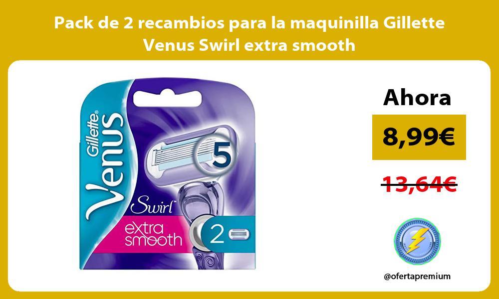 Pack de 2 recambios para la maquinilla Gillette Venus Swirl extra smooth