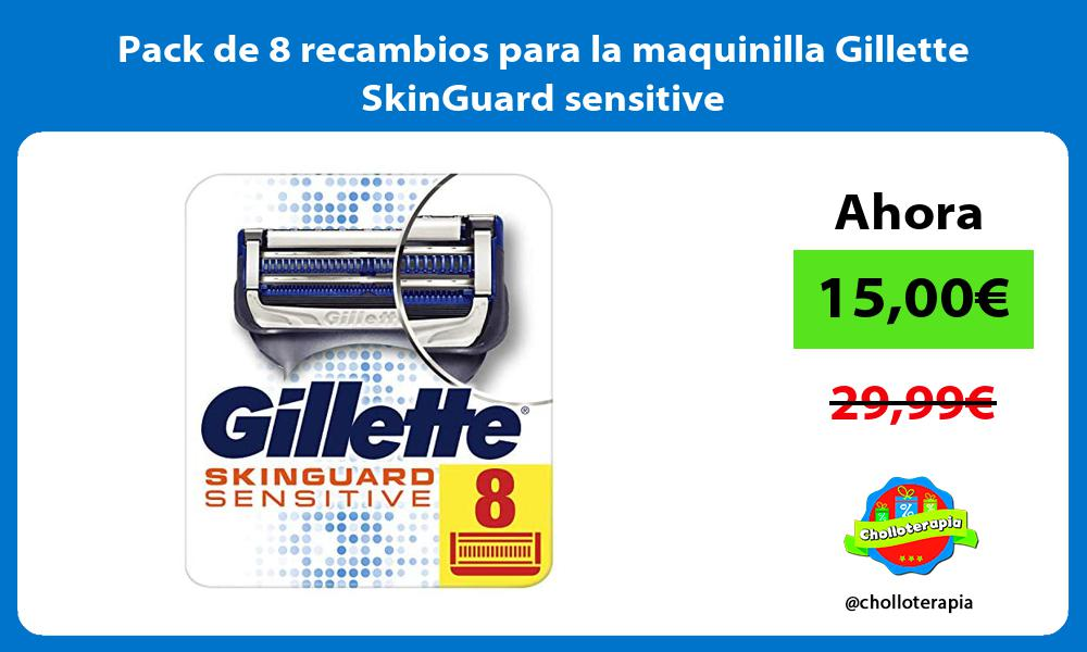 Pack de 8 recambios para la maquinilla Gillette SkinGuard sensitive