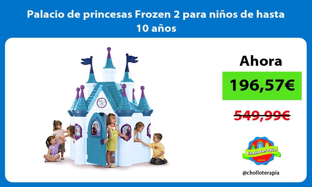 Palacio de princesas Frozen 2 para niños de hasta 10 años