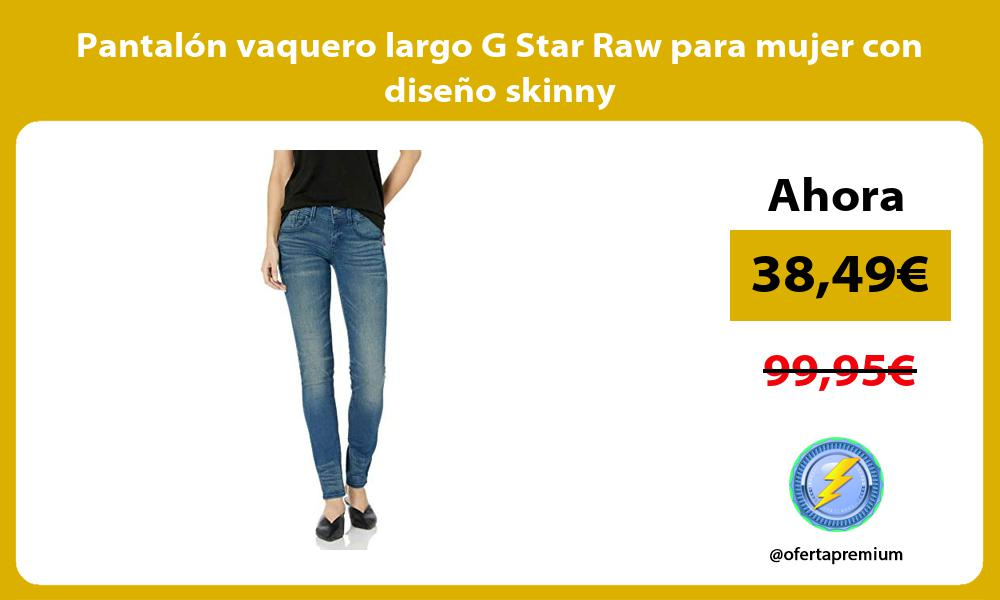 Pantalón vaquero largo G Star Raw para mujer con diseño skinny