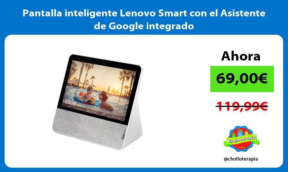 Pantalla inteligente Lenovo Smart con el Asistente de Google integrado
