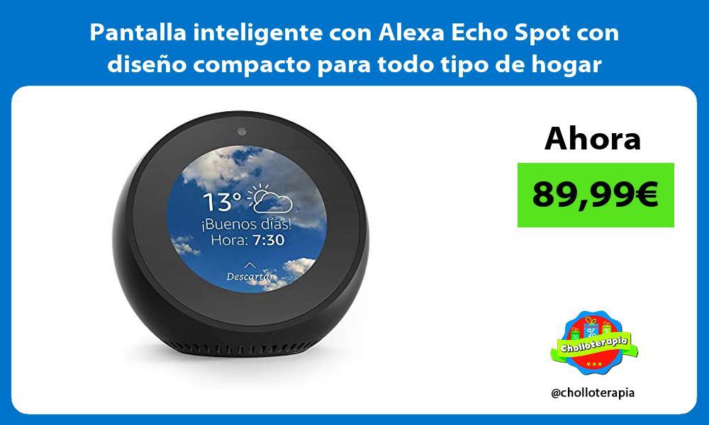 Pantalla inteligente con Alexa Echo Spot con diseño compacto para todo tipo de hogar