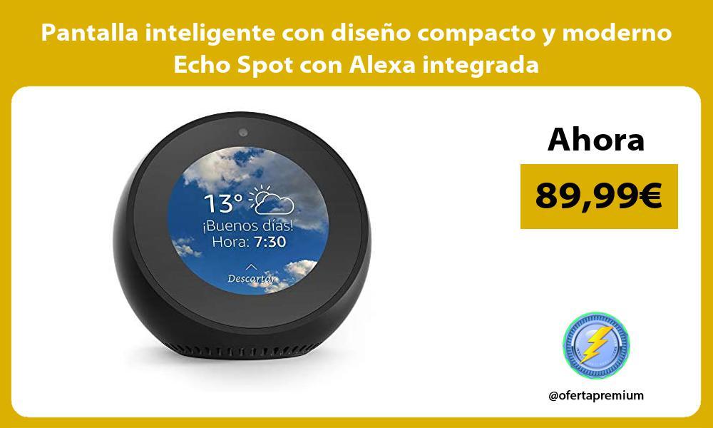 Pantalla inteligente con diseño compacto y moderno Echo Spot con Alexa integrada