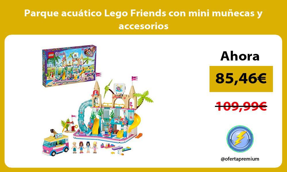 Parque acuático Lego Friends con mini muñecas y accesorios