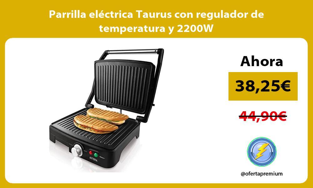 Parrilla eléctrica Taurus con regulador de temperatura y 2200W