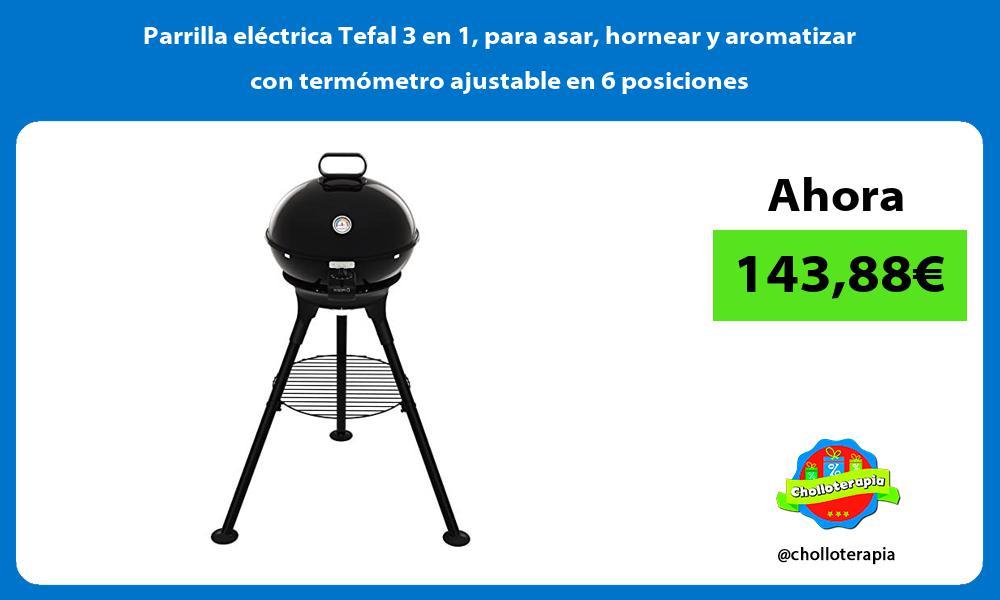 Parrilla eléctrica Tefal 3 en 1 para asar hornear y aromatizar con termómetro ajustable en 6 posiciones