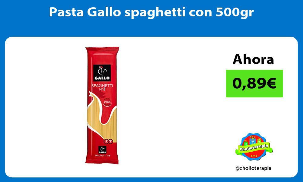 Pasta Gallo spaghetti con 500gr